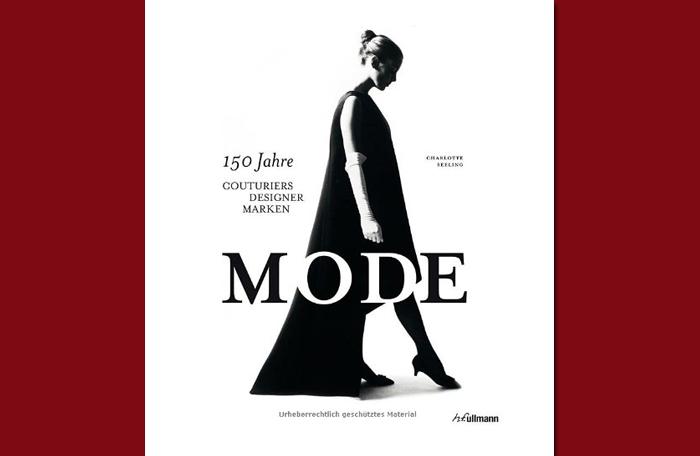 Buchvorstellung: Mode. 150 Jahre Couturiers, Designer, Marken (Autorin: Charlotte Seeling)