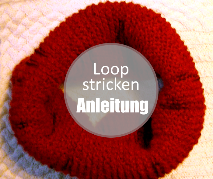 Für Strickanfänger: Anleitung für einen Loop