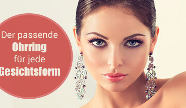 Ohrschmuck-Stylingtipps: So finden Sie die richtigen Ohrringe für Ihre Gesichtsform