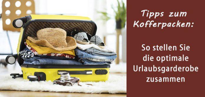 So finden Sie zu Ihrer optimalen Urlaubsgarderobe: Tipps zum Kofferpacken